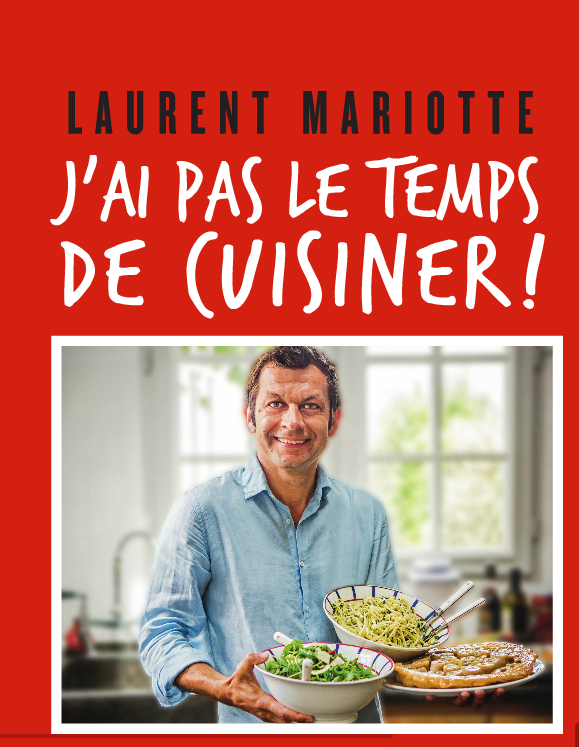 « J'ai pas le temps de cuisiner » Laurent Mariotte – édition Solar