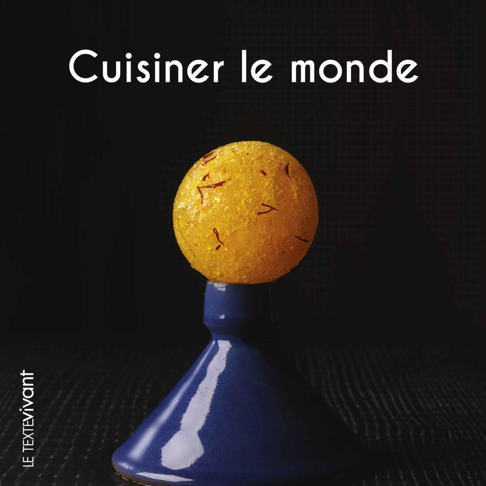 Cuisiner le monde, Ed. Le Texte Vivant